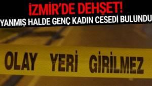 İzmir'de vahşet: Yanmış halde genç kadın cesedi bulundu!