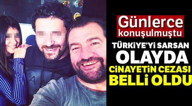 Türkiye'yi sarsan olayda cinayetin cezası belli oldu