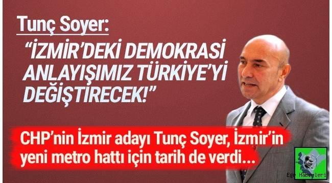 İzmir Büyükşehir Belediye Başkan adayı Tunç Soyer, Buca metrosu için tarih verdi.