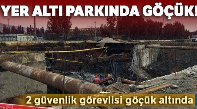 İzmir'de yer altı parkında göçük! 2 güvenlik görevlisi göçük altında