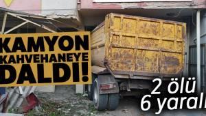 İzmir'in Bayraklı ilçesinde Kamyon kahvehaneye daldı: 2 ölü, 6 yaralı