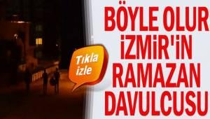 Böyle olur İzmir'in Ramazan davulcusu...