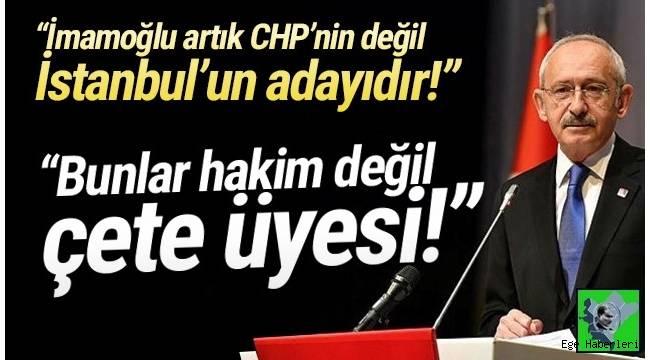 CHP Genel Başkanı Kemal Kılıçdaroğlu, ''7'si de Hakim değil çete üyesi !''