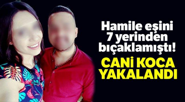 İzmir'de Hamile eşini 7 yerinden bıçaklayan cani koca yakalandı