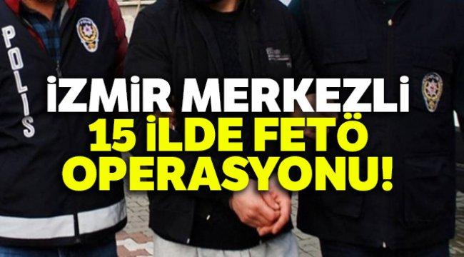İzmir merkezli 15 ilde FETÖ operasyonu: 21 gözaltı