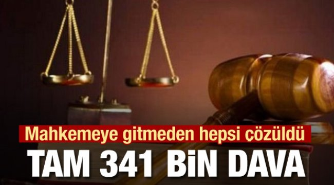 341 bin dava anlaşmayla sonuçlandı