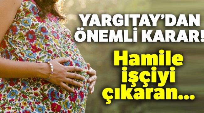 Hamile işçiyi çıkaran ayrımcılık tazminatı ödeyecek