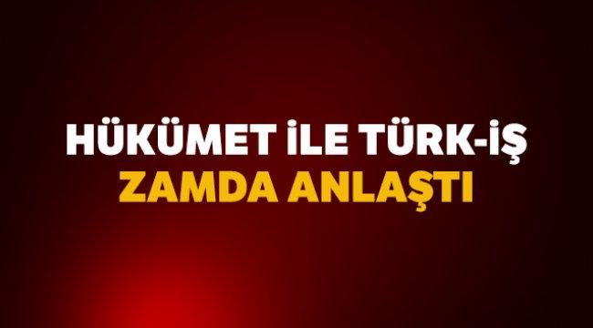 Hükümet ile Türk-iş zamda anlaştı