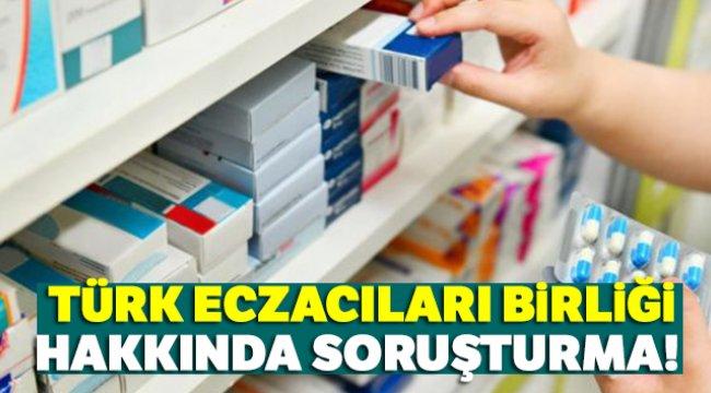 Türk Eczacıları Birliği hakkında soruşturma açıldı