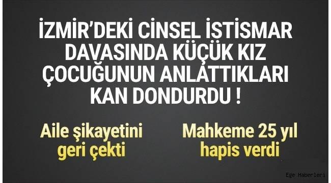 İzmir'de cinsel istismar davasında küçük kızın anlattıkları kan dondurdu
