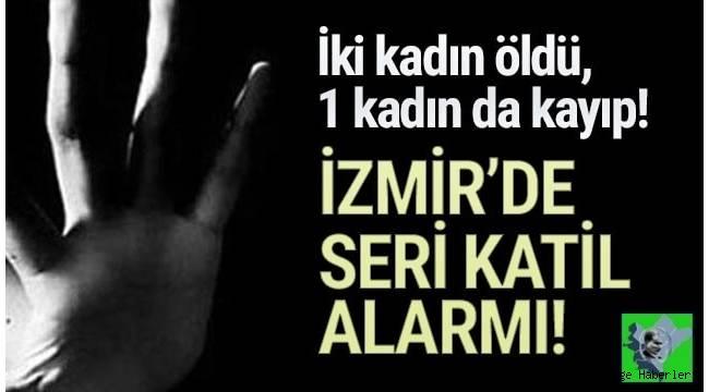İzmir'de 2 kadın cinayetinin zanlısının bir başka kadının da kaybolmasıyla olan bağlantısı ortaya çıktı.