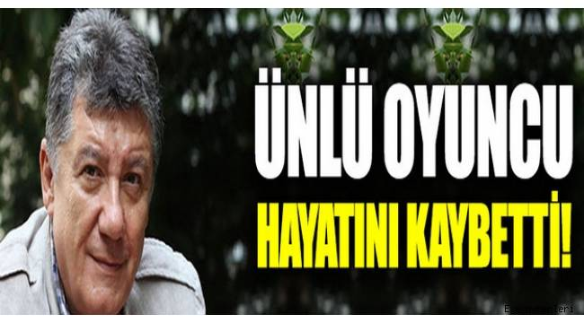 İzmir'li ünlü oyuncu Tarık Ünlüoğlu hayatını kaybetti !...