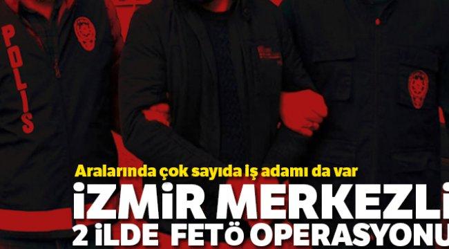 İzmir merkezli 2 ilde FETÖ operasyonu: 27 şüpheli hakkında gözaltı kararı