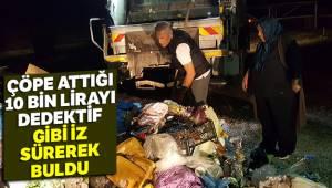 Muğla'nın Fethiye ilçesinde, çöpe attığı 10 bin lirayı dedektif gibi iz sürerek buldu