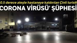 Denizli'de 40.5 derece ateşle hastaneye kaldırılan Çinli turistte 'corona virüsü' şüphesi