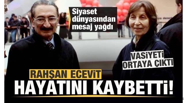 Eski Başbakan Bülent Ecevit'in eşi ve DSP'nin kurucusu Rahşan Ecevit yaşamını yitirdi.
