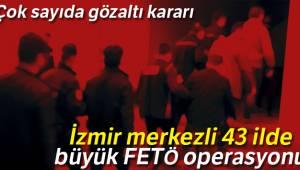 İzmir merkezli 43 ilde büyük FETÖ operasyonu