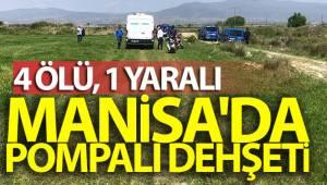 Manisa'da pompalı dehşeti: 4 ölü, 1 yaralı