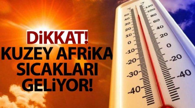 Kuzey Afrika sıcakları etkili olacak