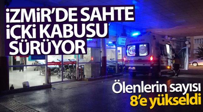 İzmir'de sahte içki kabusu sürüyor: Ölenlerin sayısı 8'e yükseldi